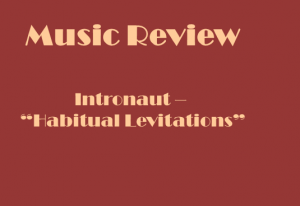"California-based progressive metal act Intronaut released their fourth full-length album ""Habitual Levitations (Instilling Words With Tones)"" on March 19. Graphic by Thomas Hair."